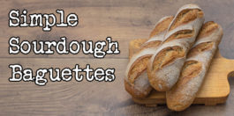 Sourdough Baguettes Recipe - Super easy and crispy baguettes